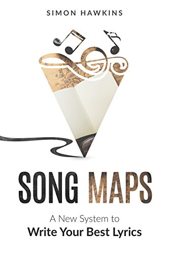Song Maps A New System To Write Your Best Lyrics Kindle Edition