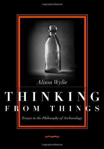 thinking from things essays in the philosophy of archaeology The ethics of archaeology in this collection of essays, an international team of archaeologists, anthropologists and philosophers explore the ethical issues edited several publications on creative thinking, including creative thinking: a multifaceted approach (malta university.