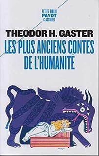 Les plus anciens contes de l'humanité : mythes et légendes d'il y a 3 500 ans, Gaster, Theodor H.