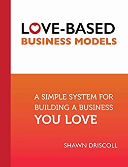 Amazon com: Love-Based Business Models: A Simple System for