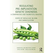 Regulating Pre-Implantation Genetic Diagnosis: A Comparative and Theoretical Analysis (Biomedical Law and Ethics Library)