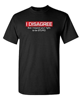 I Disagree. But I Respect Sarcastic Best Funny Mens Novelty T-Shirt for Guys