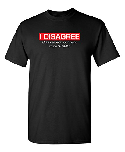 Respect Your Right to Be Stupid Graphic Novelty Sarcastic Funny T Shirt 2XL Black (Good Gifts For Guy Best Friend)