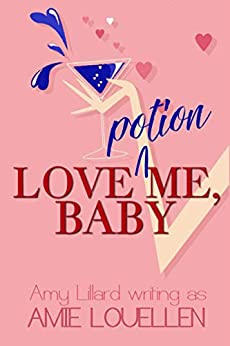 Amazon.com: Love Potion Me, Baby: a sweet and sexy