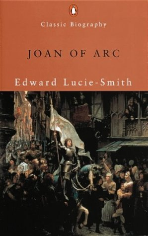 Joan of Arc (Penguin Classic Biography) by Edward Lucie-Smith (2000-07-27)