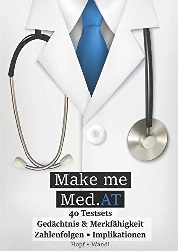 Make Me Med.AT: Das große Buch zur Vorbereitung auf den Aufnahmetest für Medizin MedAT – Gedächtnis & Merkfähigkeit, Zahlenfolgen, Implikationen (Band Fähigkeiten und Fertigkeiten, Band 2)