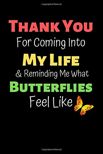 Thank You For Coming Into My Life Reminding Me What Butterflies Feel Like A Lovely Notebook Message For Someone Falling In Love Young Not So Young H B 9781796959321 Amazon Com