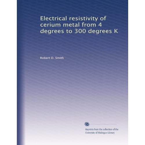 Electrical resistivity of cerium metal from 4 degrees to 300 degrees K Robert D. Smith