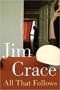 All That Follows by Jim Crace (2011-05-06)