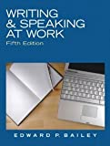 Writing & Speaking at Work (5th Edition) [Paperback] [2010] 5 Ed. Edward P Bailey