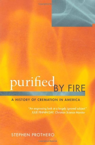 Purified by Fire: A History of Cremation in America: 1st (First) Edition pdf epub