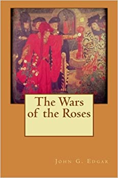 The Wars of the Roses by John G. Edgar (2015-08-24)