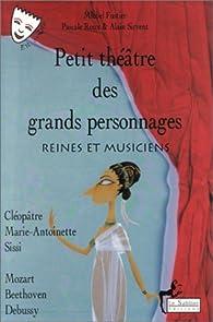 Petit théâtre des grands personnages, tome 1 : Reines et Musiciens par Michel Fustier