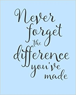 Amazon.com: Never Forget The Difference You Made Notebook: Retirement Gift for Principal, Pastor, Boss and Coworker (9781720655282): FromtheRookery ...