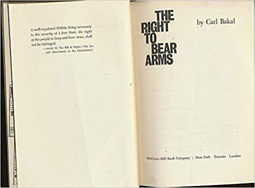 The Right To Bear Arms Carl Bakal Amazoncom Books