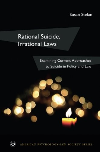 Rational Suicide, Irrational Laws: Examining Current Approaches to Suicide in Policy and Law (American Psychology-Law Society Series) by Susan Stefan