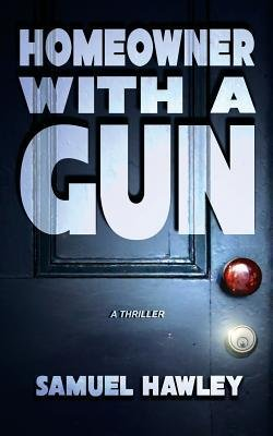 { [ HOMEOWNER WITH A GUN ] } Hawley, Samuel ( AUTHOR ) Oct-01-2014 Paperback