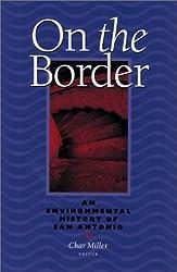 On The Border: An Environmental History Of San Antonio (Pittsburgh Hist Urban Environ)
