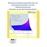 Stochastische Bewertungsmodelle von Unternehmensinvestition und ihre Marktwertrealisierung: Beispiele mit Aktien der New Economy