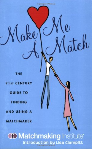Make Me a Match: The 21st Century Guide to Finding and Using a Matchmaker (Marriage Ref compare prices)
