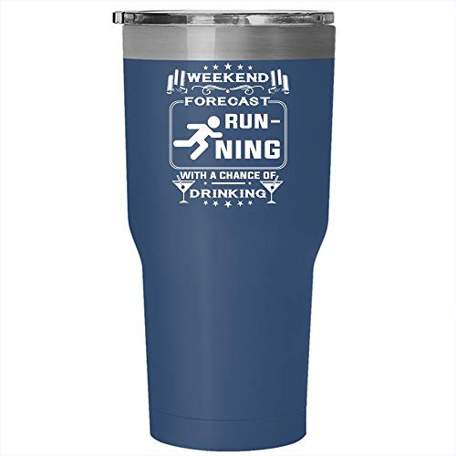 Weekend Forecast Running Tumbler 30 oz Stainless Steel, With A Chance OF Drinking Travel Mug (Tumbler - Blue) ()