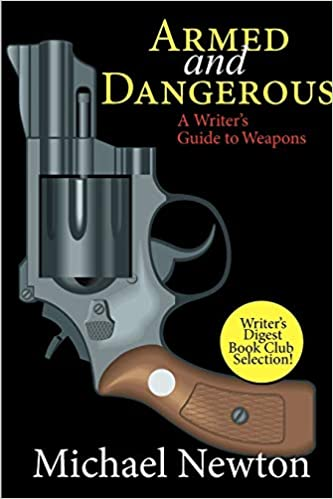 Armed And Dangerous Roblox Song Id Amazon Com Armed And Dangerous A Writer S Guide To Weapons 9781618090034 Newton Michael Books
