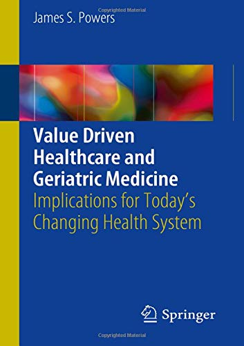 Download Value Driven Healthcare and Geriatric Medicine: Implications for Today's Changing Health System PDF