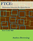 FTCE: Elementary Education K-6 Quick Review Test Code: 060, Andrea Browning, 1456582313