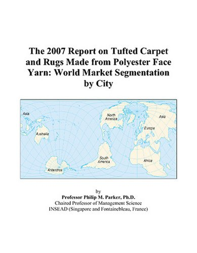 (The 2007 Report on Tufted Carpet and Rugs Made from Polyester Face Yarn: World Market Segmentation by City )