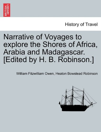 Narrative of Voyages to explore the Shores of Africa, Arabia and Madagascar. [Edited by H. B. Robinson.] Vol. I pdf epub