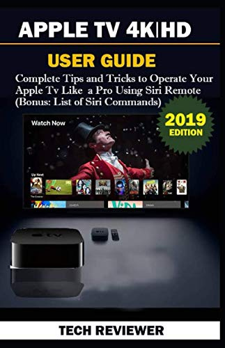 APPLE TV 4K | HD USER GUIDE: Complete Tips and Tricks to Operate Your Apple TV Like A Pro Using Siri Remote  (Bonus: List of Siri Commands)