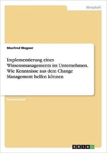 Book Implementierung eines Wissensmanagements im Unternehmen. Wie Kenntnisse aus dem Change Management helfen können