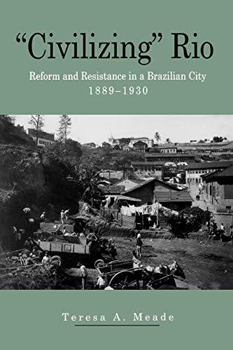 """Civilizing"" Rio: Reform and Resistance in a Brazilian City, 1889–1930"