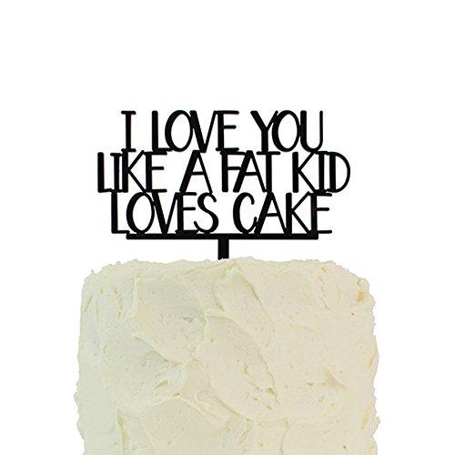 Cake Topper I Love You Like A Fat Kid Loves Cake Laser Cut Party Cake (Fat Kid Loves Cake)