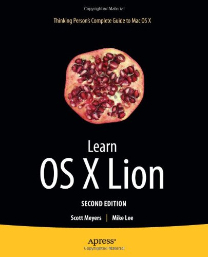 Learn OS X Lion, 2nd Edition by Mike Lee , Scott Meyers, Publisher : Apress