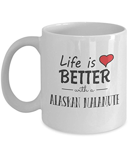 Alaskan Malamute Lover Life Is Better With A Alaskan Malamute Best Alaskan Malamute Dog Mug 11oz Coffee Mug