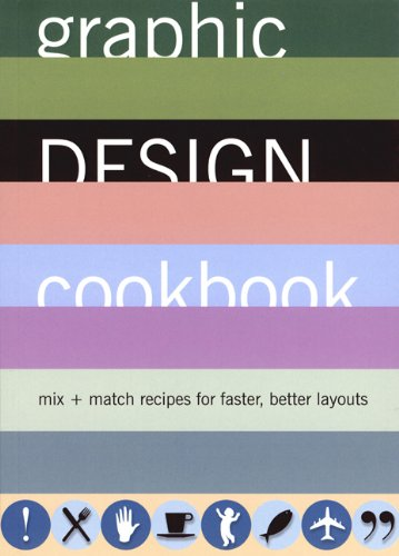 Graphic Design Cookbook  Mix And Match Recipes For Faster Better Layouts  Mix And Match Recipes For Better Faster Layouts