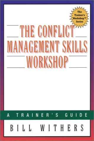 The Conflict Management Skills Workshop : A Trainer's Guide (The Trainer's Workshop(TM) Series)