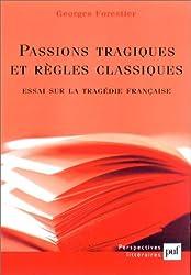 Passions tragiques et règles classiques : Essai sur la tragédie française