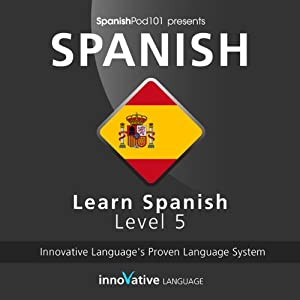Learn Spanish with Innovative Language's Proven Language System - Level 05: Advanced Hörbuch