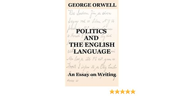 Politics And The English Language An Essay On Writing Ebook  Politics And The English Language An Essay On Writing Ebook George  Orwell Amazoncomau Kindle Store