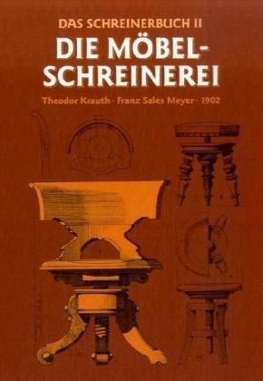 Das Schreinerbuch, Bd.2, Die gesamte Möbelschreinerei