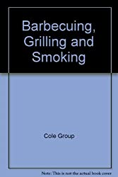 Barbecuing, Grilling and Smoking