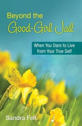Beyond the Good Girl Jail: When You Dare to Live from Your True Self