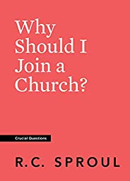 Why Should I Join a Church? (Crucial Questions) (English Edition)