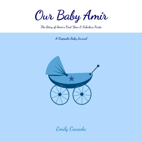 Our Baby Amir, The Story of Amir's First Year and Fabulous Firsts: A Keepsake Baby Journal (Our Baby Boy / Memory Book) PDF
