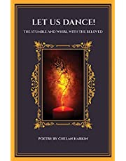 Let Us Dance!: The Stumble and Whirl With The Beloved