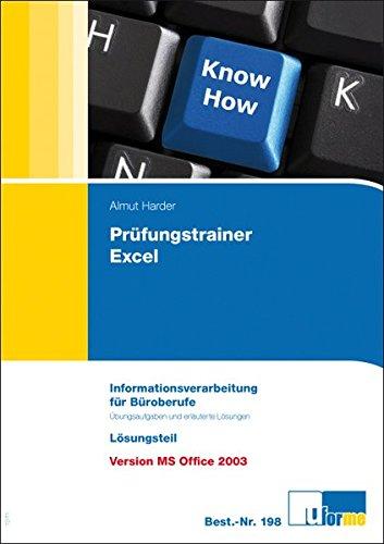 Prüfungstrainer Excel: Informationsverarbeitung für die Büroberufe, Übungsaufgaben und erläuterte Lösungen, Version MS Office 2003
