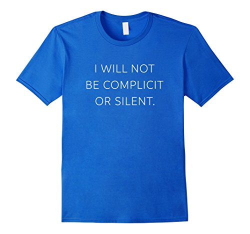 Mens I Will Not Be Complicit Or Silent   Political Honor T Shirt Medium Royal Blue