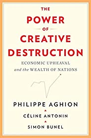 The Power of Creative Destruction: Economic Upheaval and the Wealth of Nations (English Edition)